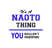 It's a NAOTO thing, you wouldn't understand !! Photographic Print