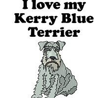 I Love My Kerry Blue Terrier by kwg2200