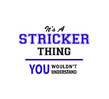 It's a STRICKER thing, you wouldn't understand !! by allnames