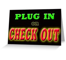 PLUG IN OR CHECK OUT Greeting Card