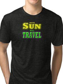 HAVE SUN WILL TRAVEL Tri-blend T-Shirt