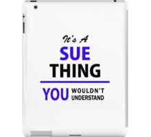 It's a SUE thing, you wouldn't understand !! iPad Case/Skin