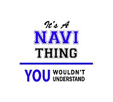 It's a NAVI thing, you wouldn't understand !! Photographic Print