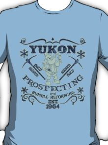 Yukon Prospecting and Bumble Reforming T-Shirt