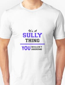 It's a SULLY thing, you wouldn't understand !! T-Shirt