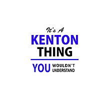 It's a KENTON thing, you wouldn't understand !! by thenamer