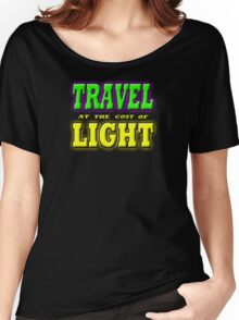 TRAVEL AT THE COST OF LIGHT Women's Relaxed Fit T-Shirt