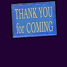 THANK YOU for COMING by DAdeSimone