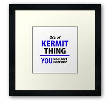 It's a KERMIT thing, you wouldn't understand !! Framed Print