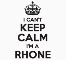 I cant keep calm Im a RHONE by icant