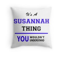 It's a SUSANNAH thing, you wouldn't understand !! Throw Pillow