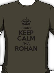 I cant keep calm Im a ROHAN T-Shirt