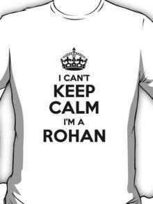 I cant keep calm Im a ROHAN T-Shirt