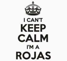 I cant keep calm Im a ROJAS by icant