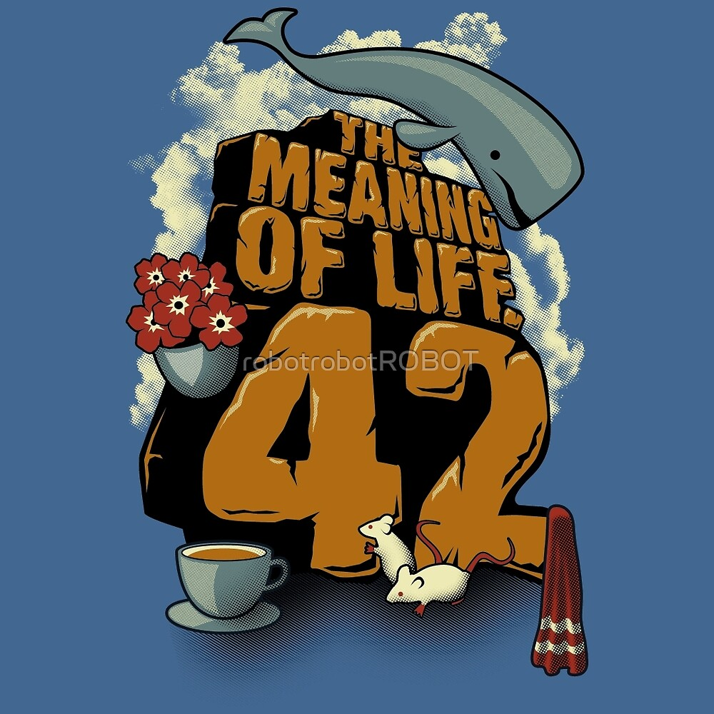 The Meaning of Life by robotrobotROBOT