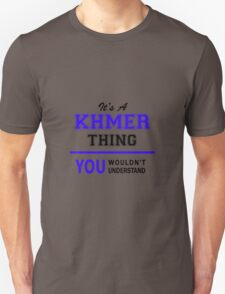It's a KHMER thing, you wouldn't understand !! T-Shirt