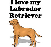 I Love My Labrador Retriever by kwg2200