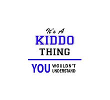 It's a KIDDO thing, you wouldn't understand !! by thenamer
