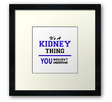 It's a KIDNEY thing, you wouldn't understand !! Framed Print