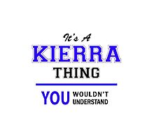 It's a KIERRA thing, you wouldn't understand !! by thenamer