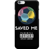 Soccer Saved Me iPhone Case/Skin