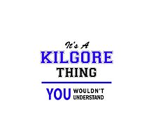 It's a KILGORE thing, you wouldn't understand !! by thenamer