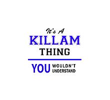 It's a KILLAM thing, you wouldn't understand !! by thenamer