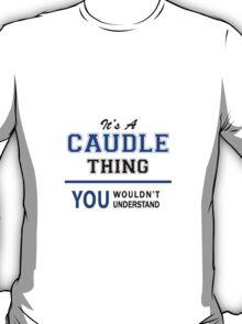 It's a CAUDLE thing, you wouldn't understand !! T-Shirt