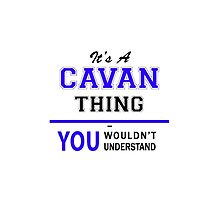 It's a CAVAN thing, you wouldn't understand !! by yourname