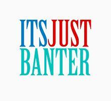 Its Just Banter Unisex T-Shirt