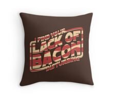 I Find Your Lack of Bacon Disturbing Throw Pillow