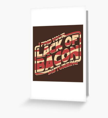 I Find Your Lack of Bacon Disturbing Greeting Card