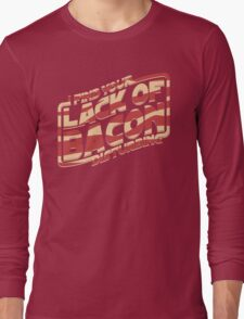 I Find Your Lack of Bacon Disturbing Long Sleeve T-Shirt