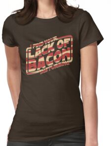 I Find Your Lack of Bacon Disturbing Womens Fitted T-Shirt