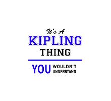 It's a KIPLING thing, you wouldn't understand !! by thenamer
