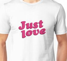 Just Love Text Typographic Quote Unisex T-Shirt