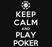 Keep Calm and Play Poker by ilovedesign