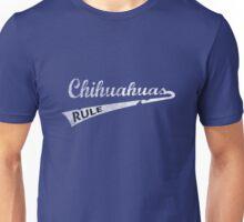 Chihuahuas  Rule Unisex T-Shirt