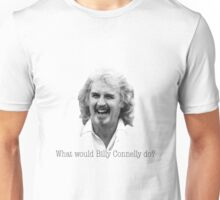 What would Billy Connelly do? Unisex T-Shirt