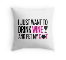 I just want to drink wine and pet my cat, cat, wine, funny Throw Pillow