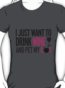 I just want to drink wine and pet my cat, cat, wine, funny T-Shirt