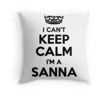 I cant keep calm Im a SANNA Throw Pillow