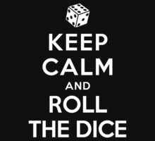 Keep Calm and Roll The Dice by ilovedesign