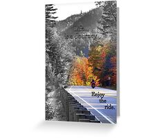 Life is a journey..enjoy the ride Greeting Card