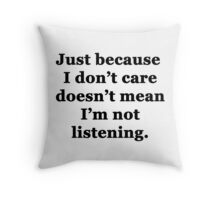 Just Because I Don't Care Doesn't Mean I'm Not Listening Throw Pillow