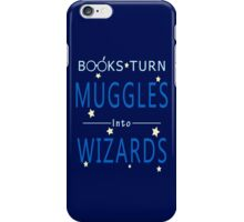 Books Turn Muggles in Wizards - Books Addiction iPhone Case/Skin