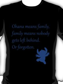 Ohana means family, family means nobody gets left behind. Or forgotten. - Stitch T-Shirt
