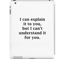 I Can Explain It To You iPad Case/Skin