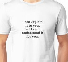 I Can Explain It To You Unisex T-Shirt
