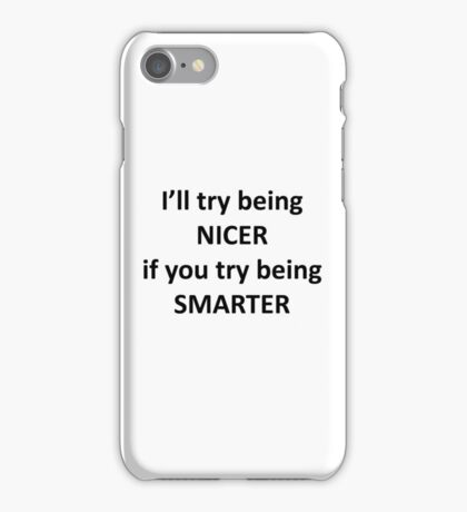 I'll Try Being NIcer if You Try Being Smarter iPhone Case/Skin